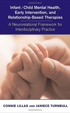 Amazon.com: Infant/Child Mental Health, Early Intervention, and Relationship-Based Therapies: A Neurorelational Framework for Interdisciplinary Practice (Norton Series on Interpersonal Neurobiology) (9780393704259): Connie Lillas, Janiece Turnbull: Books