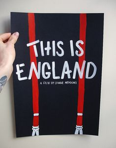 This Is England.  - one of my favourite British film.