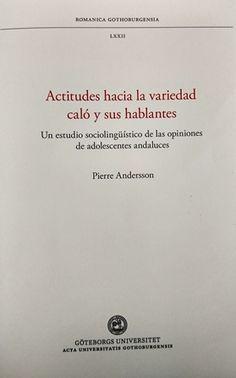 Actitudes hacia la variedad caló y sus hablantes / Pierre Andersson -´Göteborg : Göteborgs Universitet, 2016