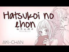 【Aki-chan】 Hatsukoi no Ehon ☆ Female version ☆ Honey Works』 【Fandub】 - YouTube