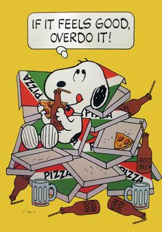 Snoopy: If it feels good, overdo it! Charlie Brown Cafe, Charlie Brown Christmas, Charlie Brown And Snoopy, Peanuts Cartoon, Peanuts Snoopy, Charles Shultz, Joe Cool, Snoopy Quotes, Frases