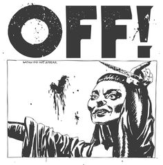 """OFF! is a band full of Southern California punk rock royalty: Keith Morris (Black Flag, Circle Jerks), Dimitri Coats (Burning Brides), Steven McDonald (Redd Kross) and Mario Rubalcaba (Hot Snakes/Earthless/Rocket From The Crypt). Their new, self-titled  album comes out on May 8. It has sixteen songs and is sixteen minutes long. So at 1:36, """"King Kong Brigade"""" is relatively epic."""