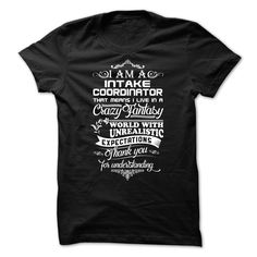 I Am A Intake Coordinator That Means I Live In A Crazy Fantasy T-Shirt, Hoodie Intake Coordinator