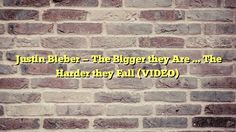 Justin Bieber -- The Bigger they Are ... The Harder they Fall (VIDEO) - http://thisissnews.com/justin-bieber-the-bigger-they-are-the-harder-they-fall-video/