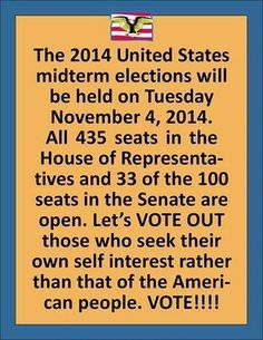 Vote November 4th, 2014...Think for yourself! Dont just vote along party lines. Study each candidate.