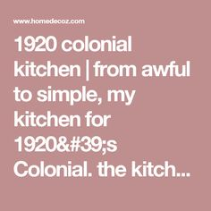 1920 colonial kitchen | from awful to simple, my kitchen for 1920's Colonial. the kitchen must ... - Home Decoz