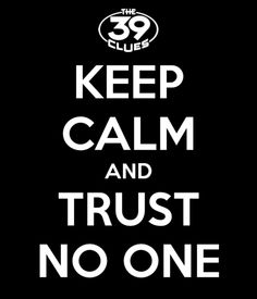 the main theme of the 39 clues is trust no one. in this book there are many people trying to deceive the main characters with trust