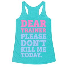 "Dear Trainer Please Don't Kill Me Today - This funny gym shirt is perfect for the fitness freak with a pleading letter to their personal trainer ""Dear trainer, please don't kill me today."" This funny fitness shirt is perfect for fans of gym jokes jokes, fitness quotes, fitness jokes and workout clothes for women."
