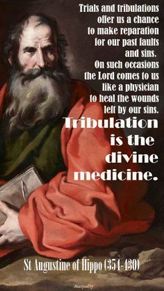 """""""Trials and tribulations offer us a chance to make reparation for our past faults and sins. Augustine - Quote/s of the Day - 13 Oct 2017 ~ AnaStpaul Catholic Quotes, Catholic Prayers, Catholic Saints, Religious Quotes, Spiritual Quotes, Roman Catholic, St Augustine Quotes, Augustine Of Hippo, Holy Mary"""