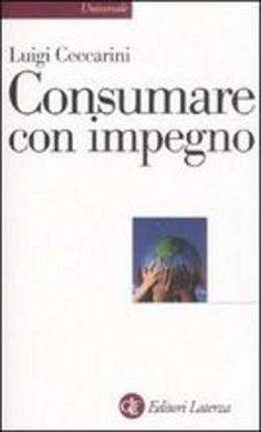 Prezzi e Sconti: #Consumare con impegno luigi ceccarini  ad Euro 10.20 in #Laterza #Media libri politica attualita