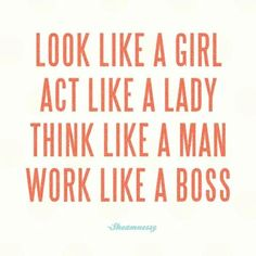Great mantra for #professional women. What if: I look like a man and act like a boss? #Pinterest