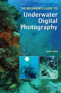 The Beginner's Guide To Underwater Digital Photography - BOOK-1911