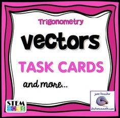 Vectors Task Cards and More.This great end of unit resource is designed for Trigonometry but may be used in Calculus 2 as a review of Vectors, usually the last unit before MultiVariable Calculus. Included: *24 Task cards. Topics include:   *Magnitude and direction angles  *Unit vectors  *Scalar operations,   *Rectangular form to vector form  * i j k form and component form   *Finding the dot product  *Finding the angle between two vectors  *Finding proj of w onto v.*All answer keys *Student…