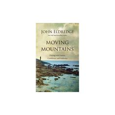 Moving Mountains : Praying With Passion, Confidence, and Authority (Unabridged) (CD/Spoken Word) (John