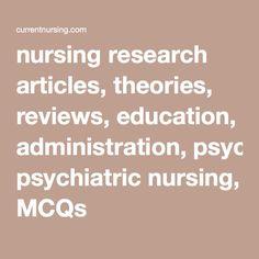 nursing research articles, theories, reviews, education, administration, psychiatric nursing, MCQs