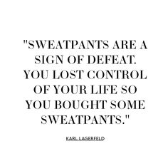 But we can wear sweatpants on Sundays right? | Style Quote | Karl Lagerfeld