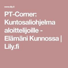 PT-Corner: Kuntosaliohjelma aloittelijoille - Elämäni Kunnossa | Lily.fi