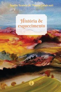 Escritores Sem Fronteiras2: Inaldo Tenório de Moura Cavalcante e o livro Histó...