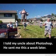 So I told my uncle about Photoshop