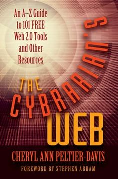 The Cybrarian's Web: An A-Z Guide to Free Web 2. 0 and Other Resources on the Internet by Cheryl Ann Peltier-Davis