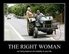 the right woman can bring balance and stability to your life