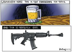 Beer & handguns—too dangerous, but an AR-15—no problem. Oh, and the 18 year olds, or soon to be 18 year olds, who are old enough to buy an AR-15 & vote in elections which involve policy, or soon will be, are too young to be involved in discussing policy. Uh-huh. Sure thing.
