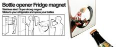 Magnetic Bottle Opener : Sticks to your fridge and open bottles. An oldie but still a friggin' goodie!