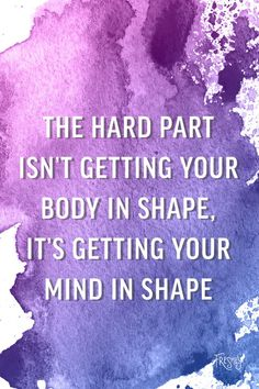 Daily Fitness Motivation: The hard part isn't getting your body in shape, it's getting your mind in shape. You can do it.