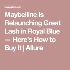 Maybelline Is Relaunching Great Lash in Royal Blue — Here's How to Buy It   Allure