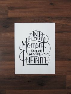 "Art Director and hand letterer jenny Luong created this hand-drawn poster: And in that Moment, I Swear We Were Infinite 11"" x 14"". $100.00, via Etsy."