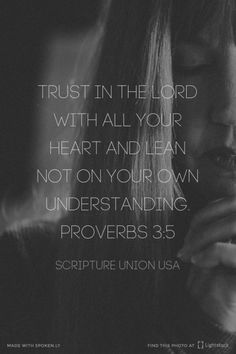 Trust in the LORD with all your heart and lean not on your own understanding. Proverbs 3:5 - Scripture Union USA | Anna made this with Spoken.ly
