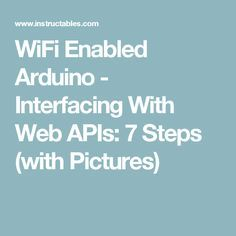 WiFi Enabled Arduino - Interfacing With Web APIs: 7 Steps (with Pictures) Computer Projects, Arduino Projects, Arduino Wifi, Enabling, Technology, Learning, Pictures, Circuits, Python