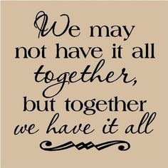 We may not have it all together, but together we have it all vinyl wall art decals sayings words lettering quotes home decor Home Quotes And Sayings, Great Quotes, Quotes To Live By, Funny Quotes, Inspirational Quotes, Wall Sayings, Motivational, Uplifting Quotes, Quotable Quotes