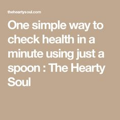 One simple way to check health in a minute using just a spoon : The Hearty Soul