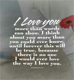 """I love you more than words can show, I think about you more than you could ever know, until forever this will be true, because there is no one I would ever love the way I love """"YOU,"""" Ray Hall! Love Quotes For Her, Romantic Love Quotes, Love Yourself Quotes, Love Poems, Quotes For Him, Me Quotes, You Are My Everything Quotes, Romantic Poems, Qoutes"""