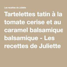 Tartelettes tatin à la tomate cerise et au caramel balsamique - Les recettes de Juliette