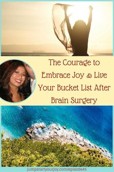The Courage to Embrace Joy and Live Your Bucket List after Brain Surgery with Sharon Aldeguer - an inspiring interview with a woman who survived brain surgery and then decided to go live her bucket list. Click to listen, Pin to Save for later!