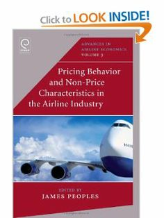 Pricing Behaviour and Non-price Characteristics in the Airline Industry (Advances in Airline Economics) by James Peoples. $121.45. 428 pages. Publisher: Emerald Group Publishing Limited (January 4, 2012). Publication: January 4, 2012