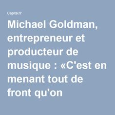 Michael Goldman, entrepreneur et producteur de musique : «C'est en menant tout de front qu'on s'accomplit» - Capital.fr