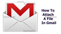 How To Attach A File In Gmail - Gmail Account Opening | Gmail Account Login | Tecteem