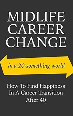 Midlife Career Change In A World: How To Find Happiness In A Career Transition After 40 (career change, career transition, midlife crisis, career success) by Sarah Guilliot, /. Midlife Career Change, Career Success, Career Coach, New Career, Career Advice, Midlife Crisis, Career Options, Career Planning, Job Interview Tips