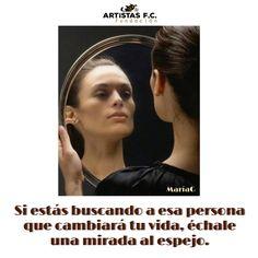 Si estás buscando esa persona que cambiara tu vida, échale una mirada al espejo.