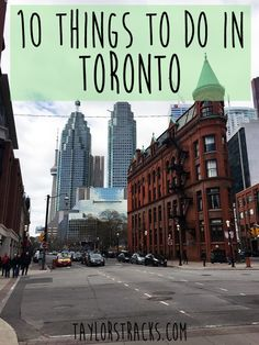 10 Things To Do In Toronto - Taylor's Tracks