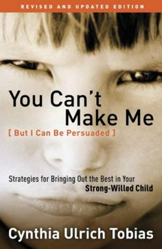 """""""You Can't Make Me (But I Can Be Persuaded), Revised and Updated Edition: Strategies for Bringing Out the Best in Your Strong-Willed Child"""" by Cynthia Tobias. Excellent tips for parents of strong-willed children! Parenting Books, Parenting Advice, Parenting Classes, Foster Parenting, Parenting Styles, Parenting Websites, Parenting Teenagers, Parenting Quotes, Tobias"""
