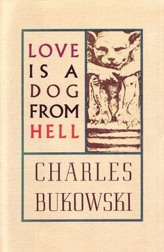 CHARLES BUKOWSKI Love Is A Dog From Hell the book that introduced me to the world in a different light
