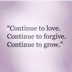 . #love #forgive #grow