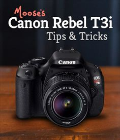 Moose's Canon T3i Tips & Tricks for Beginners   EOS 600D