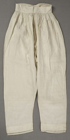 Pantalettes: worn by women and sometimes showed their butts. This was a type of undergarment pant and was usually made of linen.