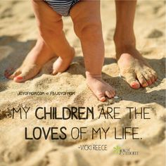 My children are the loves of my life. ~Vicki Reece #children #love #life #motherhood #mom #lovesofmylife #family #forever #vickireece #joyofmom