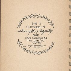 """""""She is clothed in strength & dignity; she can laugh at the days to come."""" - Proverbs 31:25"""